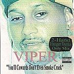 Viper You'll Cowards Don't Even Smoke Crack (2-Hand Hanger Dunks Only Mix)(Parental Advisory)