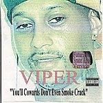 Viper You'll Cowards Don't Even Smoke Crack (Futuristic Space Age Version)(Parental Advisory)