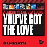 The Almighty Almighty Presents: You've Got The Love (Feat. Eva Leone)