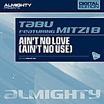 Tabu Almighty Presents: Ain't No Love (Ain't No Use) (Feat. Mitzi B)