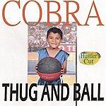 Cobra Thug And Ball (Hustler's Cut)