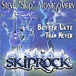 Steve Montgomery Better Late Than Never... Skiprock!