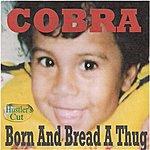 Cobra Born And Bread A Thug (Hustler's Cut)