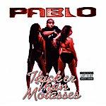 Pablo Thicker Than Molasses