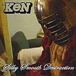 Ken Silky Smooth Destruction
