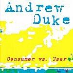 Andrew Duke Consumer Vs. User