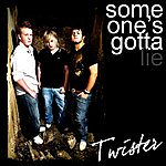Twister Someone's Gotta Lie
