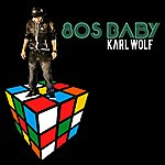 Karl Wolf 80's Baby (Radio Edit)