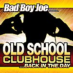 Bad Boy Joe Old School Clubhouse Back In The Day