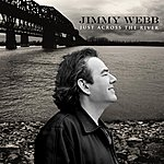 Jimmy Webb Just Across The River