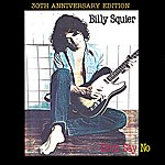 Billy Squier Don't Say No: 30th Anniversary Edition (2010 Digital Remaster)