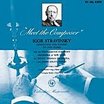 Igor Stravinsky Meet The Composer: Igor Stravinsky Conducting And Playing His Own Works