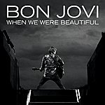 Bon Jovi When We Were Beautiful (Radio Edit)