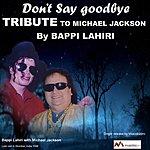 Bappi Lahiri Don't Say Goodbye (Tribute To Michael Jackson)(Single)