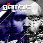 Gambit Like Frozen (Single)
