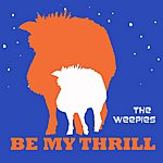 The Weepies Be My Thrill (Single)