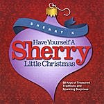 Sherry K Have Yourself A Sherry Little Christmas