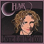 Char Blame It On The Moon