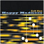 Sixth Wave Happy Madness