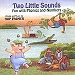 Hap Palmer Two Little Sounds - Fun With Phonics And Numbers