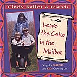 Cindy Kallet Leave The Cake In The Mailbox (Songs For Parents And Kids Growing Up)