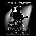 Bob Gentry Seconds