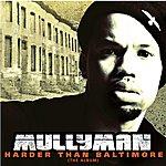 Mullyman Harder Than Baltimore