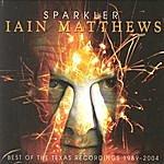 Iain Matthews Sparkler- Best Of The Texas Recordings 1989-2004