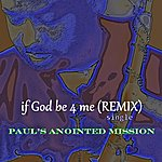 Paul's Anointed Mission If God Be 4 Me (Remix)