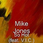 Mike Jones So Hot (Feat. V.I.C.) (Single)
