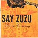 Say Zuzu Live In Germany