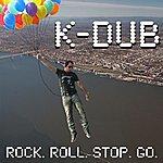 K-dub Rock. Roll. Stop. Go.