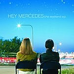 Hey Mercedes The Weekend Ep (Ep Version)