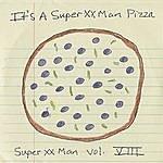 "Super XX Man Vol. VIII, ""it's A Super XX Man Pizza"""