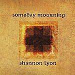 Shannon Lyon Someday Mourning