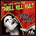 My Life With The Thrill Kill Kult Death Threat