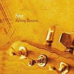 Pulse Melting Dreams