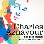 Charles Aznavour Charles Aznavour : Ses Plus Belles Chansons D'amour