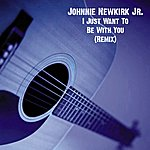 Johnnie Newkirk Jr. I Just Want To Be With You (Remix) - Single