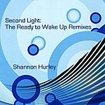 Shannon Hurley Second Light: The Ready To Wake Up Remixes