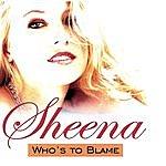 Sheena Who's To Blame