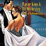 Wayne King & His Orchestra Waltz & Ballroom Classics