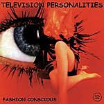 Television Personalities Fashion Conscious (The Little Teddy Years)