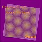 Sequoia Celestial Dance/Dawn Of The Mystic