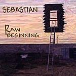 Sebastian Raw Beginning