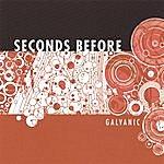 Seconds Before Galvanic