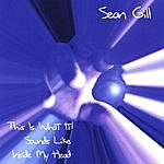 Sean Gill This Is What It Sounds Like Inside My Head