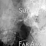 Peter Sullivan Far Away