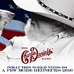 The Charlie Daniels Band (What This World Needs Is) A Few More Rednecks 2010 (Single)