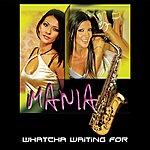 Mania Whatcha Waiting For (Single)